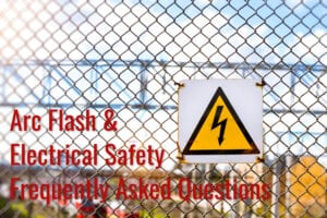 Arc Flash and Electrical Safety FAQ